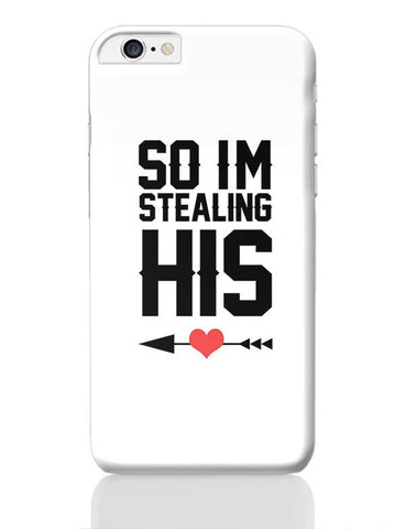So I'M Stealing His Love (Women) iPhone 6 Plus / 6S Plus Covers Cases Online India