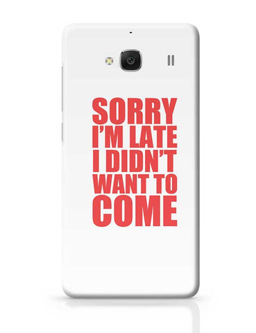 Sorry I'M Late I Didn'T Want To Come Redmi 2 / Redmi 2 Prime Covers Cases Online India
