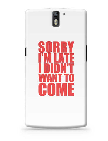 Sorry I'M Late I Didn'T Want To Come OnePlus One Covers Cases Online India