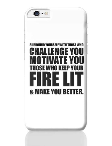 Surround Yourself With Those Who Challenge You Motivate You Those Who Keep Your Rare Lit & Make You Better. iPhone 6 Plus / 6S Plus Covers Cases Online India