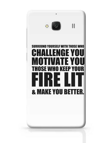 Surround Yourself With Those Who Challenge You Motivate You Those Who Keep Your Rare Lit & Make You Better. Redmi 2 / Redmi 2 Prime Covers Cases Online India