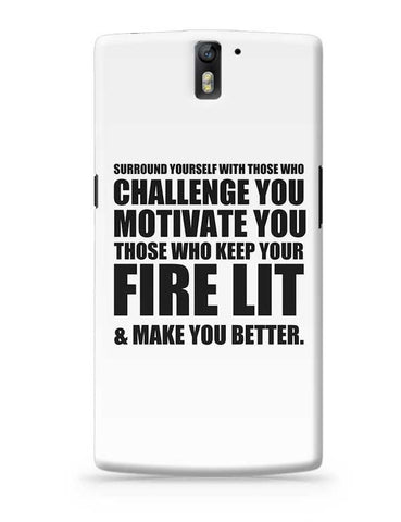 Surround Yourself With Those Who Challenge You Motivate You Those Who Keep Your Rare Lit & Make You Better. OnePlus One Covers Cases Online India