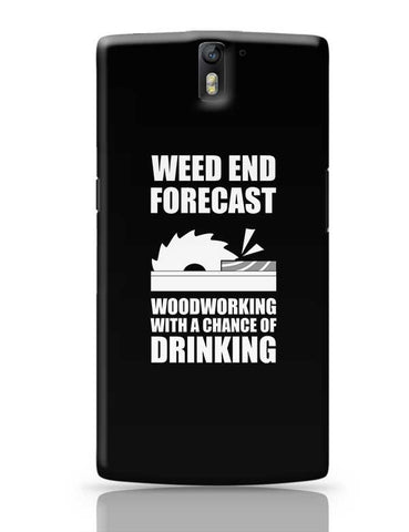 Weed End Woodworking With A Chance Of Drinking OnePlus One Covers Cases Online India