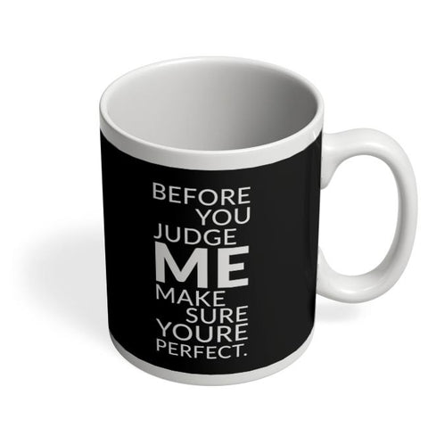 Before You Judge Me Make Sure You'Re Perfect. Coffee Mug Online India
