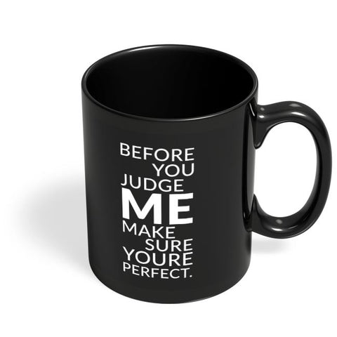 Before You Judge Me Make Sure You'Re Perfect. Black Coffee Mug Online India