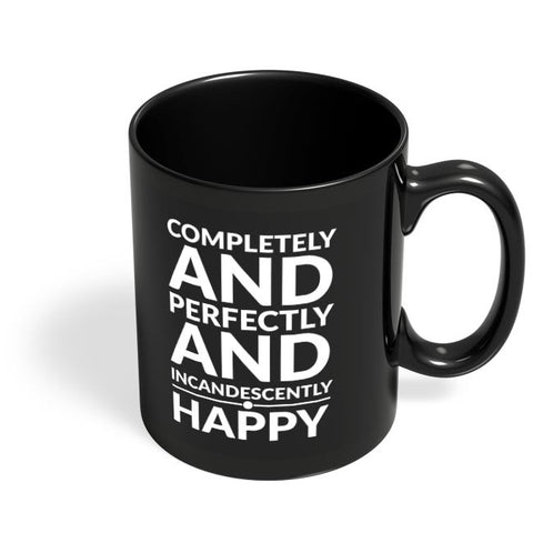 Completely And Perfectly And Incandescently Happy Black Coffee Mug Online India