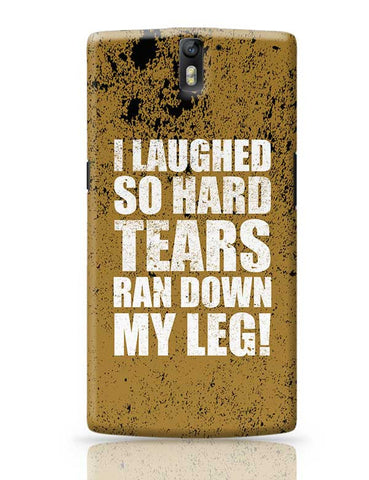 I Laughed So Hard Tears Ran Down My Leg! OnePlus One Covers Cases Online India