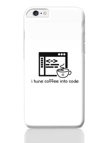 I Ture Coffee Into Code iPhone 6 Plus / 6S Plus Covers Cases Online India