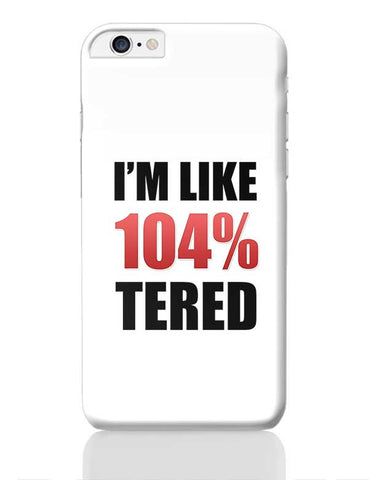 I'M Like 104% Tired iPhone 6 Plus / 6S Plus Covers Cases Online India