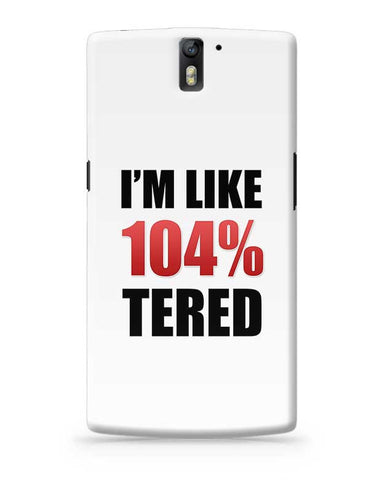 I'M Like 104% Tired OnePlus One Covers Cases Online India