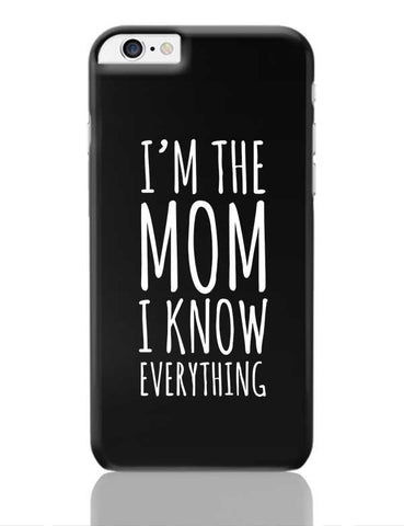 I'M The Mom I Know Everything iPhone 6 Plus / 6S Plus Covers Cases Online India