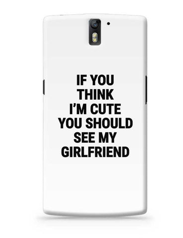 If You Think I'M Cute You Should See My Girlfriend OnePlus One Covers Cases Online India