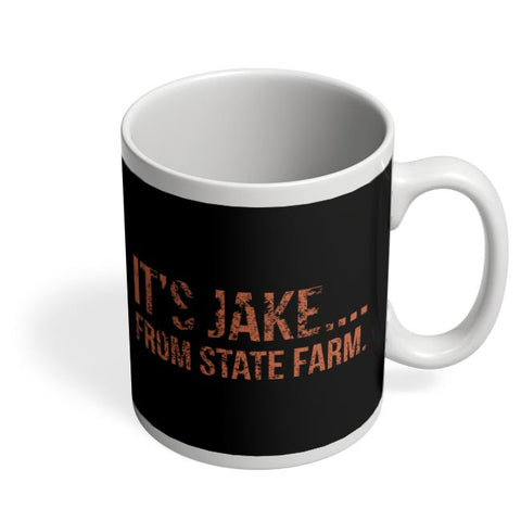 It'S Jake.... From State Farm Coffee Mug Online India