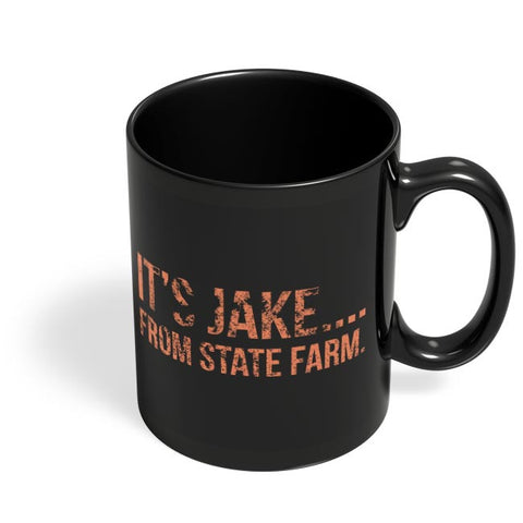 It'S Jake.... From State Farm Black Coffee Mug Online India