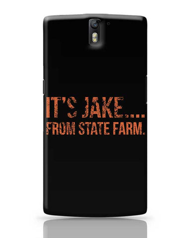 It'S Jake.... From State Farm OnePlus One Covers Cases Online India