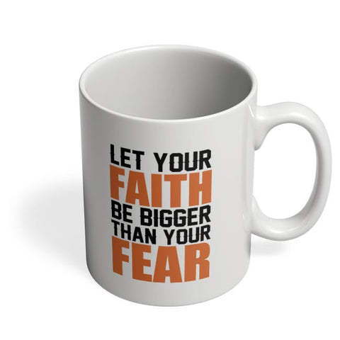 Let Your Faith Be Bigger Than Your Fear Coffee Mug Online India