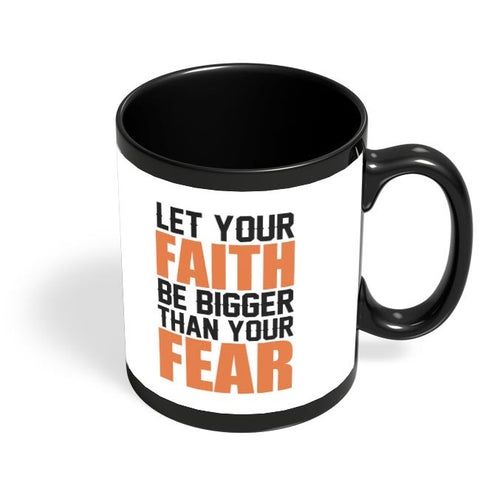 Let Your Faith Be Bigger Than Your Fear Black Coffee Mug Online India