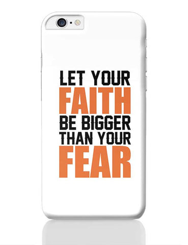 Let Your Faith Be Bigger Than Your Fear iPhone 6 Plus / 6S Plus Covers Cases Online India