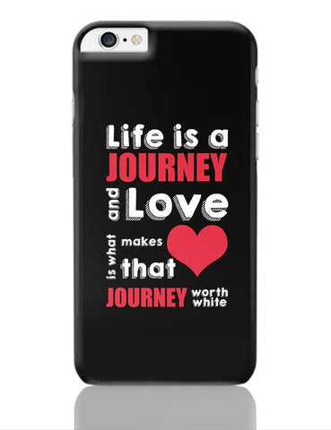 Life Is A Journey And Love Is What Makes That Love Journey Worth White iPhone 6 Plus / 6S Plus Covers Cases Online India