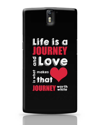 Life Is A Journey And Love Is What Makes That Love Journey Worth White OnePlus One Covers Cases Online India