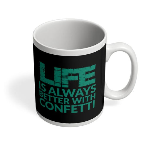 Life Is Always Better With Confetti Coffee Mug Online India