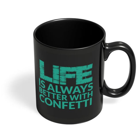 Life Is Always Better With Confetti Black Coffee Mug Online India