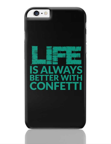Life Is Always Better With Confetti iPhone 6 Plus / 6S Plus Covers Cases Online India