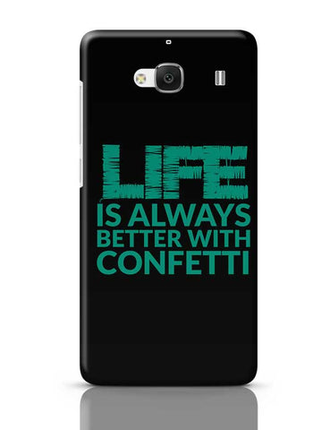 Life Is Always Better With Confetti Redmi 2 / Redmi 2 Prime Covers Cases Online India