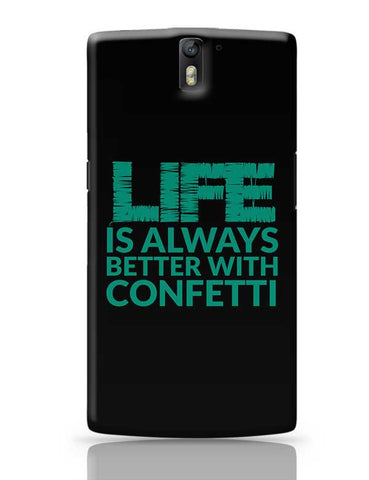 Life Is Always Better With Confetti OnePlus One Covers Cases Online India