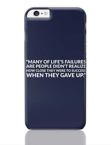 Many Of Life'S Failures Are People Didn'T Realize How Close They Were To Success When They Gave Up. iPhone 6 Plus / 6S Plus Covers Cases Online India