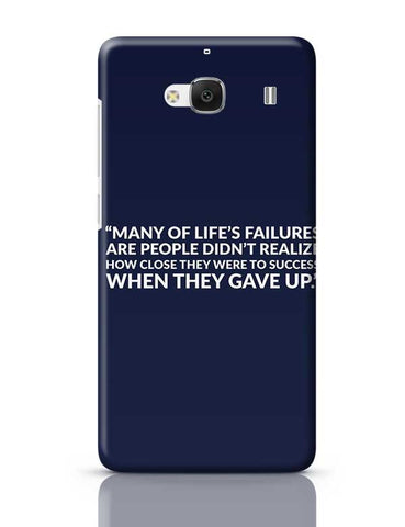 Many Of Life'S Failures Are People Didn'T Realize How Close They Were To Success When They Gave Up. Redmi 2 / Redmi 2 Prime Covers Cases Online India