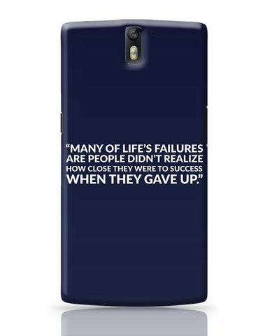 Many Of Life'S Failures Are People Didn'T Realize How Close They Were To Success When They Gave Up. OnePlus One Covers Cases Online India
