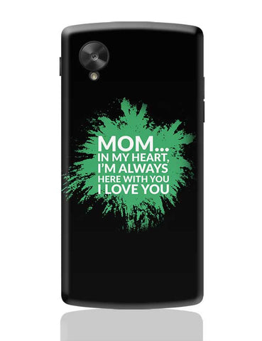 Mom In My Heart, I'M Always Here With You I Love You Google Nexus 5 Covers Cases Online India
