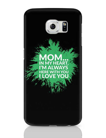 Mom In My Heart, I'M Always Here With You I Love You Samsung Galaxy S6 Covers Cases Online India