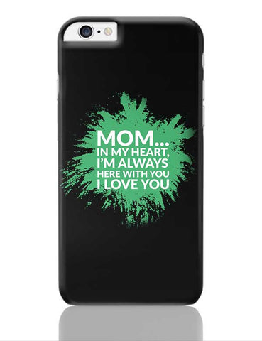 Mom In My Heart, I'M Always Here With You I Love You iPhone 6 Plus / 6S Plus Covers Cases Online India