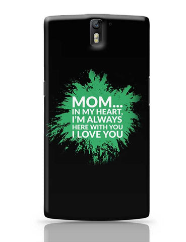 Mom In My Heart, I'M Always Here With You I Love You OnePlus One Covers Cases Online India