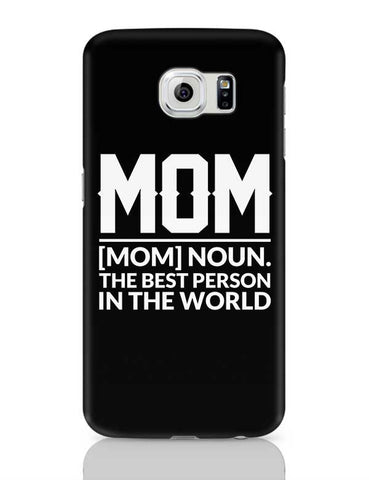 Mom Noun. The Best Person In The World Samsung Galaxy S6 Covers Cases Online India