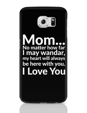 Mom... No Matter How Far I May Wander, My Heart Will Always Be Here With You. I Love You Samsung Galaxy S6 Covers Cases Online India