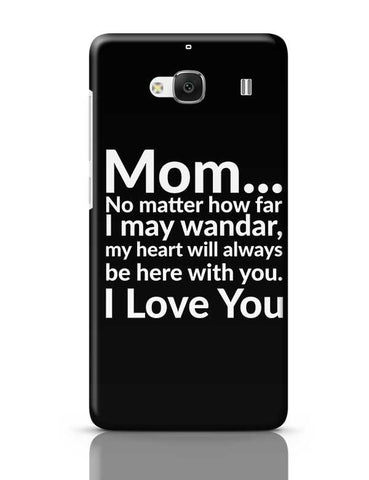Mom... No Matter How Far I May Wander, My Heart Will Always Be Here With You. I Love You Redmi 2 / Redmi 2 Prime Covers Cases Online India