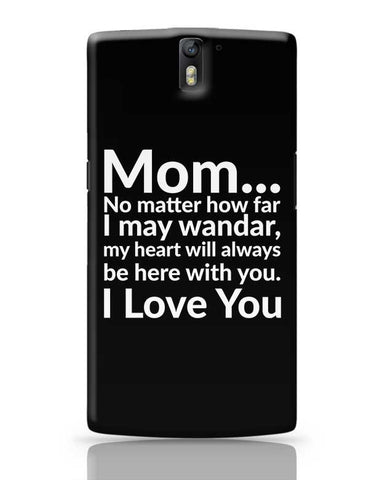 Mom... No Matter How Far I May Wander, My Heart Will Always Be Here With You. I Love You OnePlus One Covers Cases Online India
