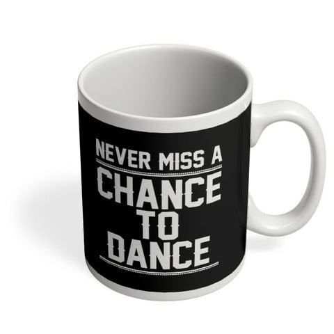 Never Miss A Chance To Dance Coffee Mug Online India