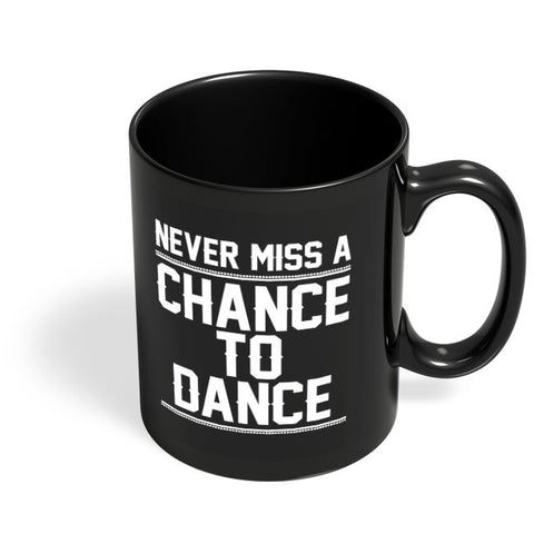 Never Miss A Chance To Dance Black Coffee Mug Online India