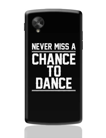 Never Miss A Chance To Dance Google Nexus 5 Covers Cases Online India