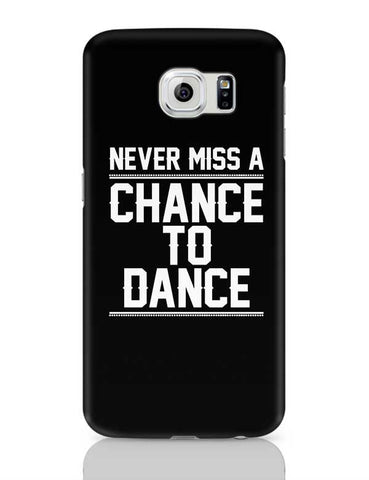 Never Miss A Chance To Dance Samsung Galaxy S6 Covers Cases Online India
