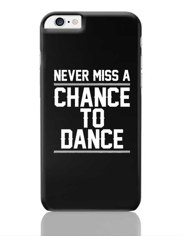 Never Miss A Chance To Dance iPhone 6 Plus / 6S Plus Covers Cases Online India