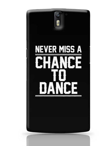 Never Miss A Chance To Dance OnePlus One Covers Cases Online India