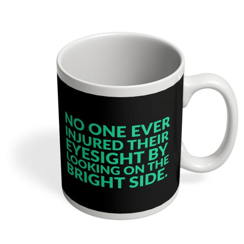 No One Ever Injured Their Eyesight By Looking On The Bright Side. Coffee Mug Online India