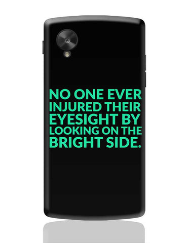 No One Ever Injured Their Eyesight By Looking On The Bright Side. Google Nexus 5 Covers Cases Online India