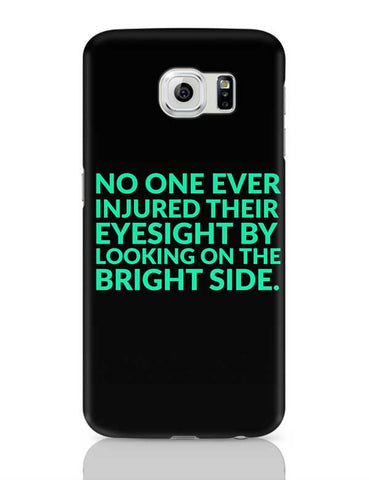 No One Ever Injured Their Eyesight By Looking On The Bright Side. Samsung Galaxy S6 Covers Cases Online India