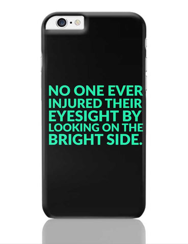 No One Ever Injured Their Eyesight By Looking On The Bright Side. iPhone 6 Plus / 6S Plus Covers Cases Online India